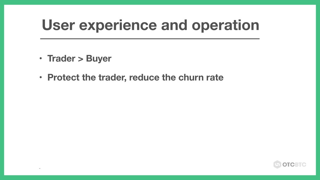 • Trader > Buyer • Protect the trader, reduce t...