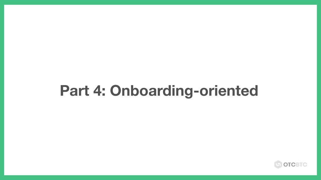 Part 4: Onboarding-oriented