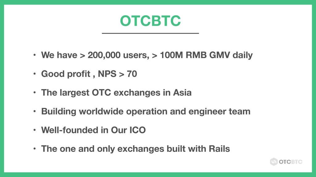 OTCBTC • We have > 200,000 users, > 100M RMB GM...