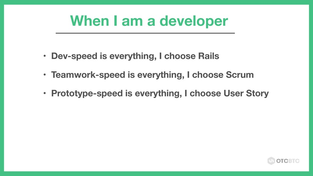 When I am a developer • Dev-speed is everything...