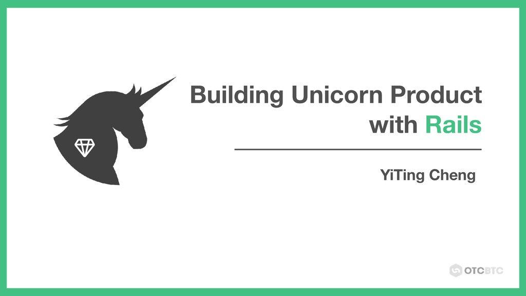 Building Unicorn Product with Rails YiTing Cheng