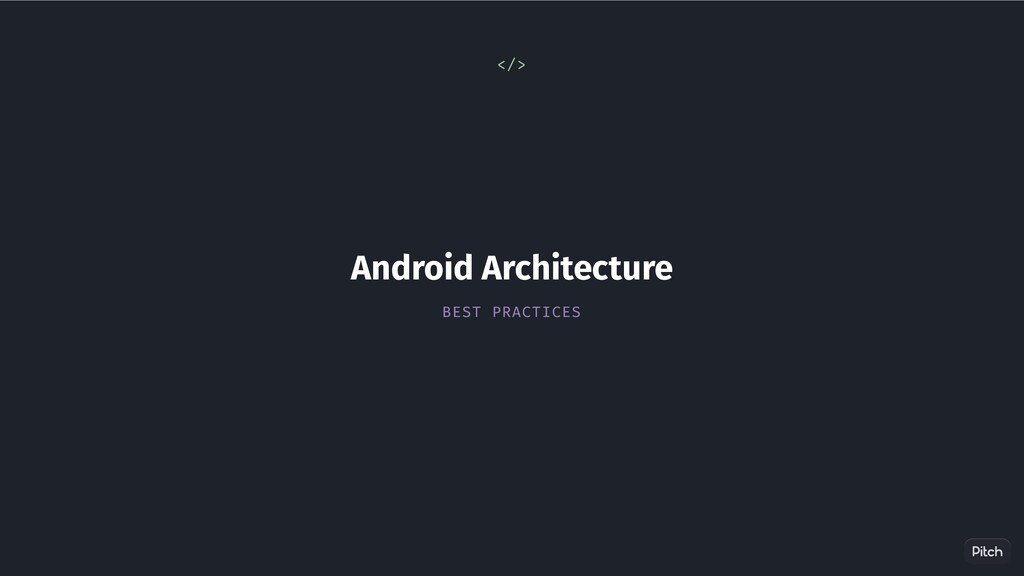 Android Architecture BEST PRACTICES </>
