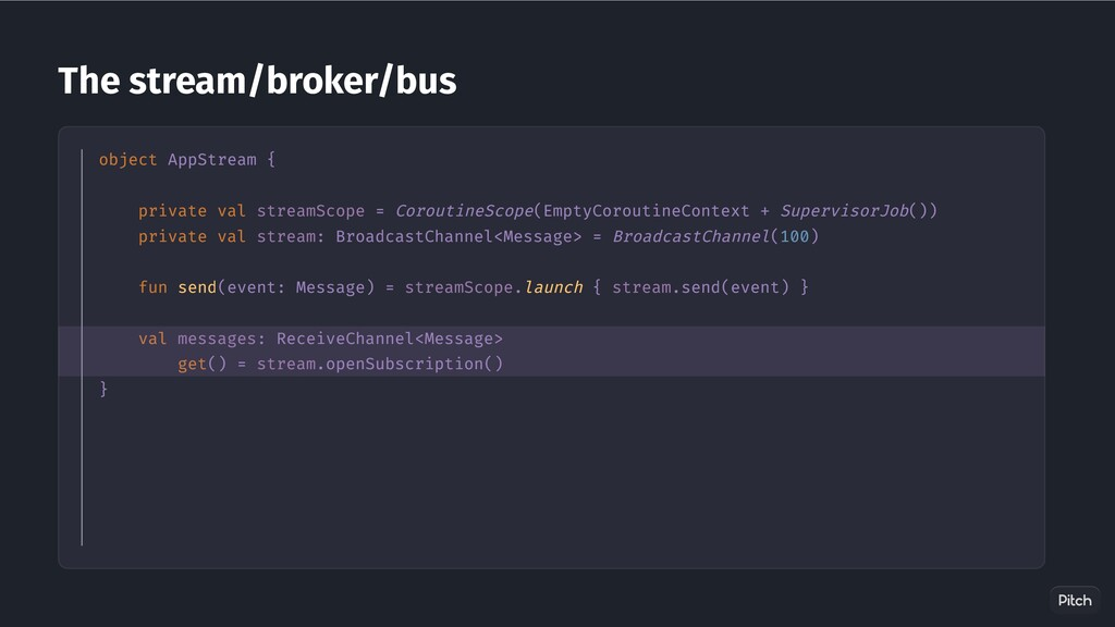 The stream/broker/bus object AppStream { privat...