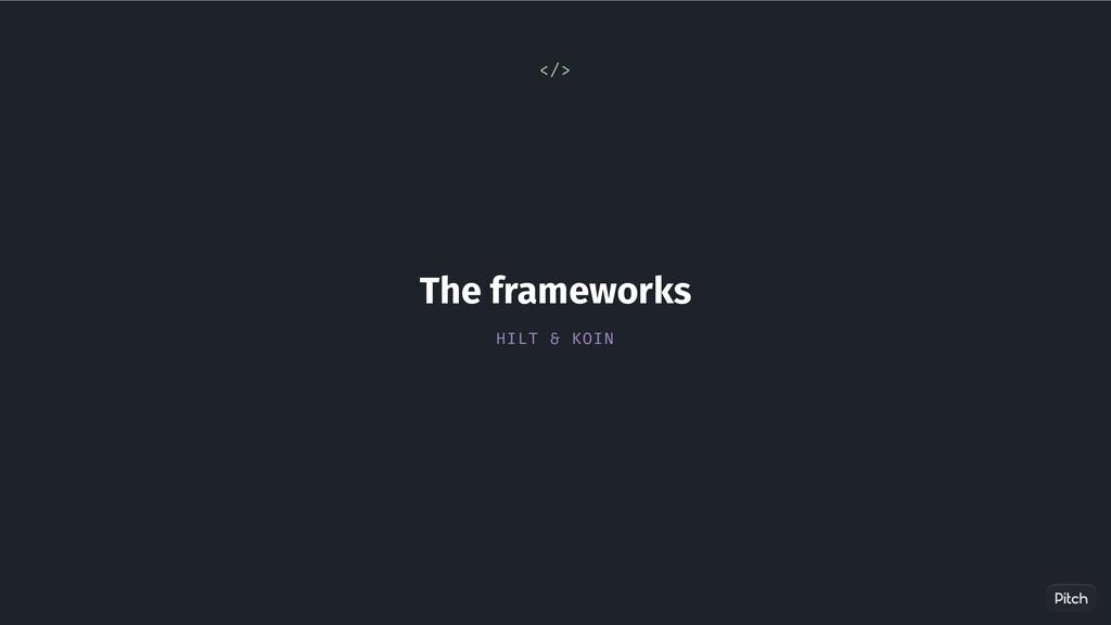 The frameworks HILT & KOIN </>