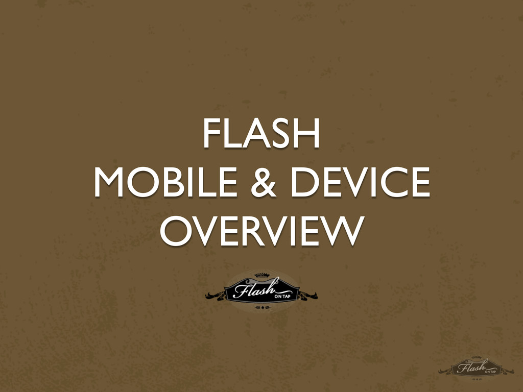 FLASH MOBILE & DEVICE OVERVIEW
