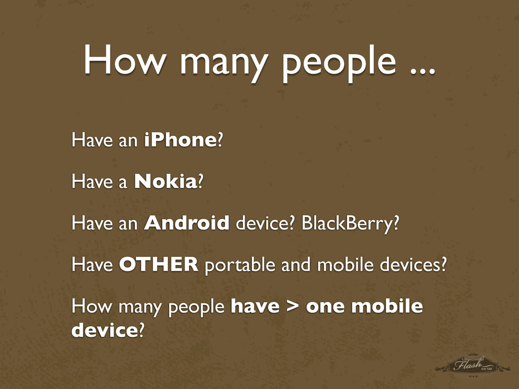 Have an iPhone? Have a Nokia? Have an Android d...