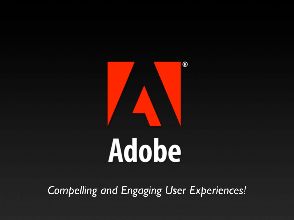 Compelling and Engaging User Experiences!