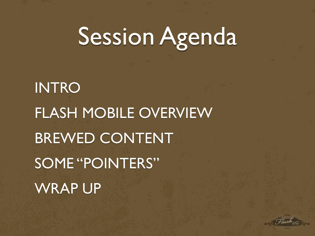 Session Agenda INTRO FLASH MOBILE OVERVIEW BREW...