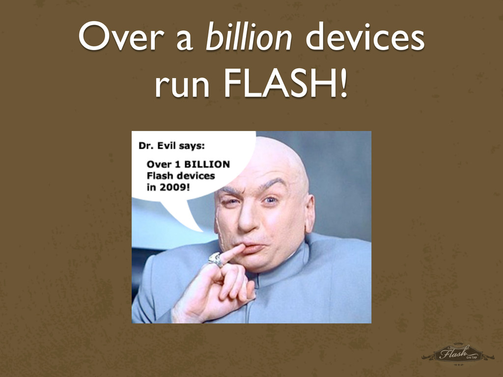 Over a billion devices run FLASH!