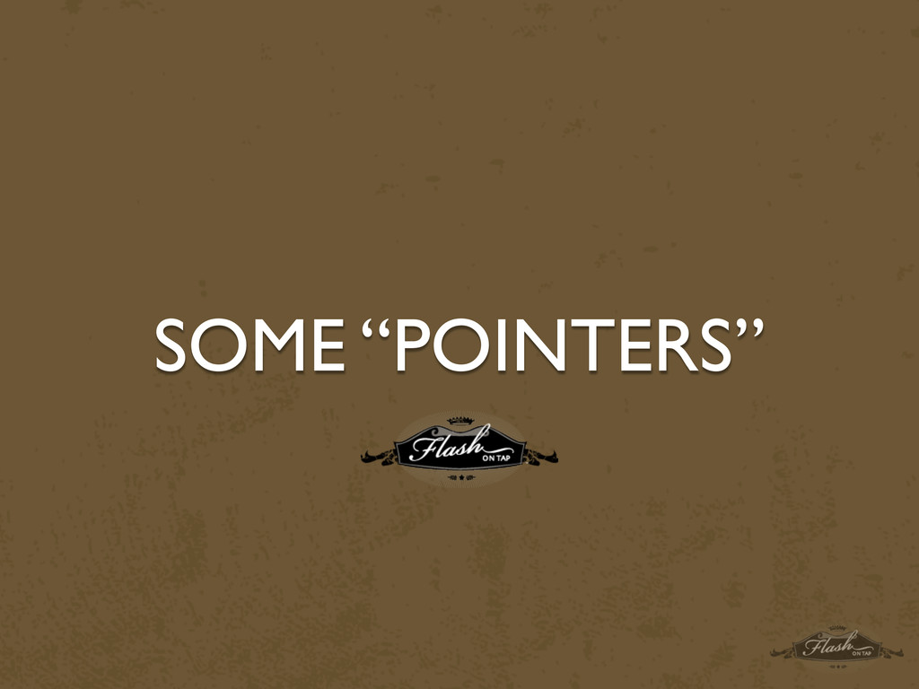 """SOME """"POINTERS"""""""