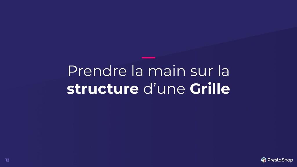 Prendre la main sur la structure d'une Grille 12