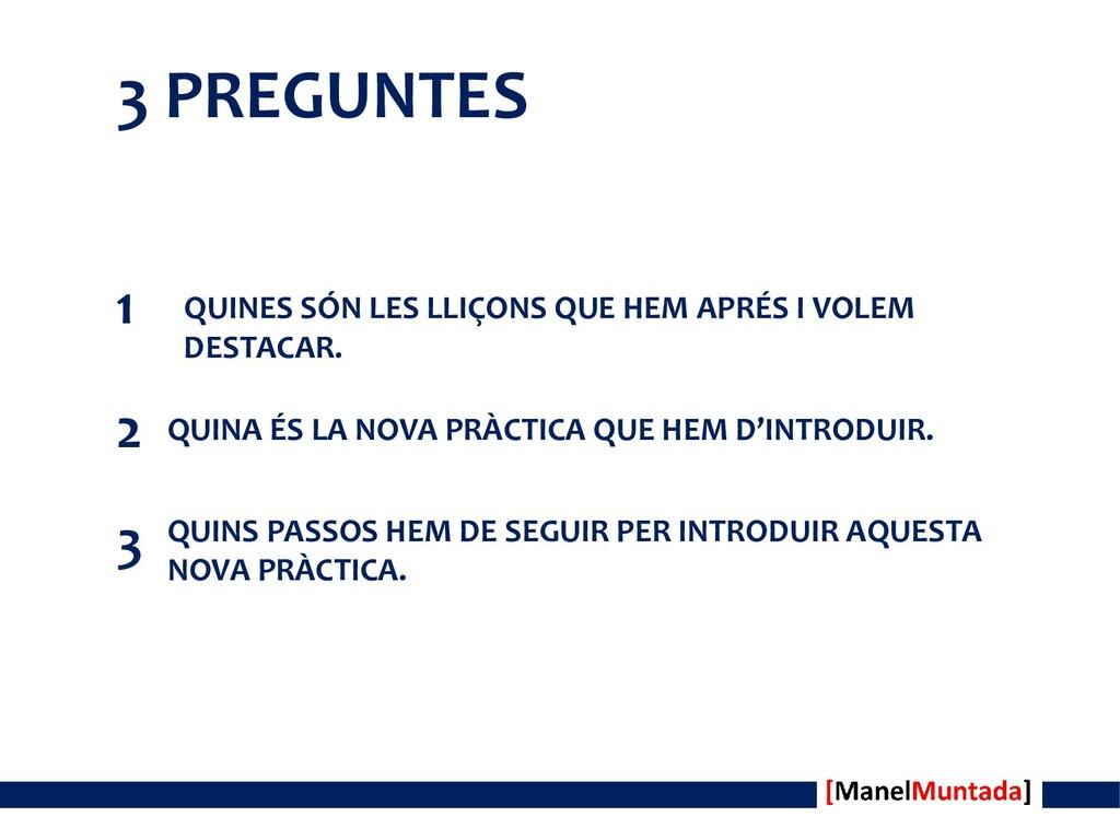 3 PREGUNTES QUINES SÓN LES LLIÇONS QUE HEM APRÉ...