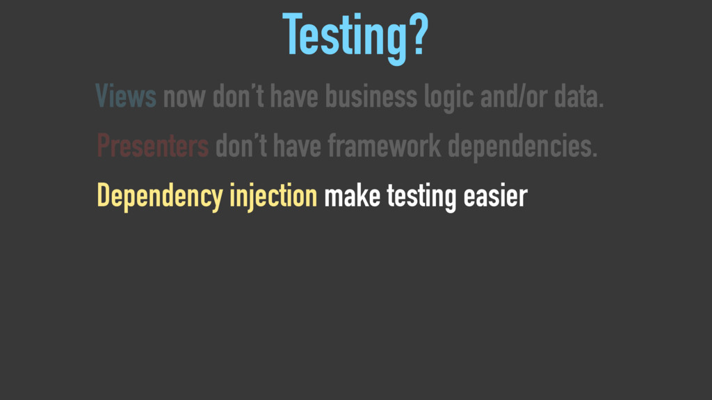 Testing? Views now don't have business logic an...