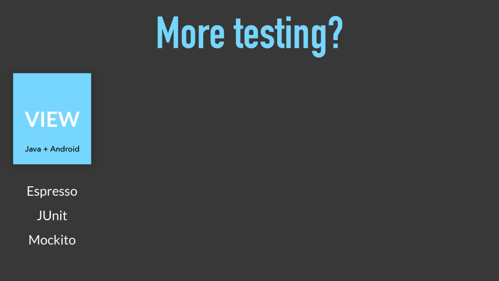 More testing? VIEW Espresso Java + Android Mock...