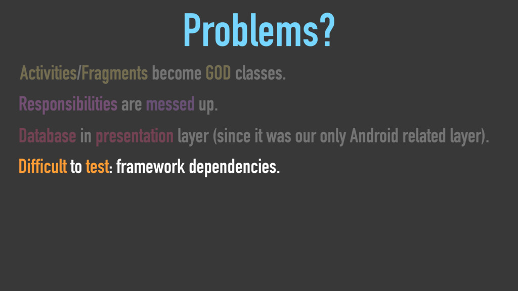 Problems? Activities/Fragments become GOD class...