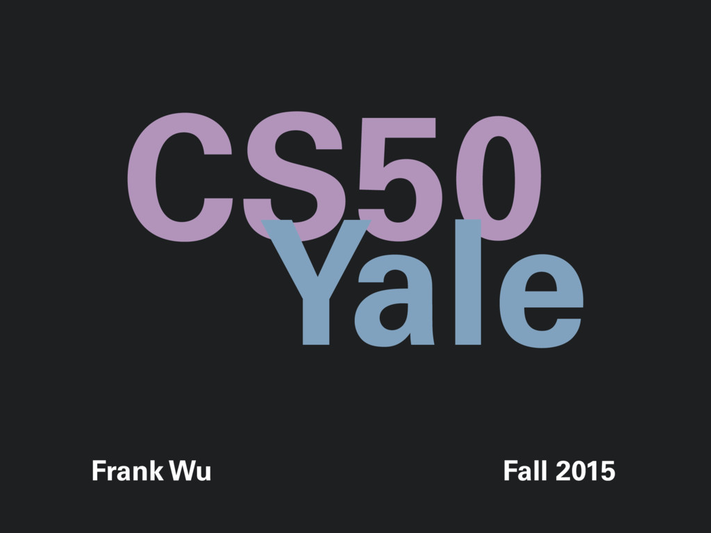 Frank Wu Fall 2015 CS50 Yale