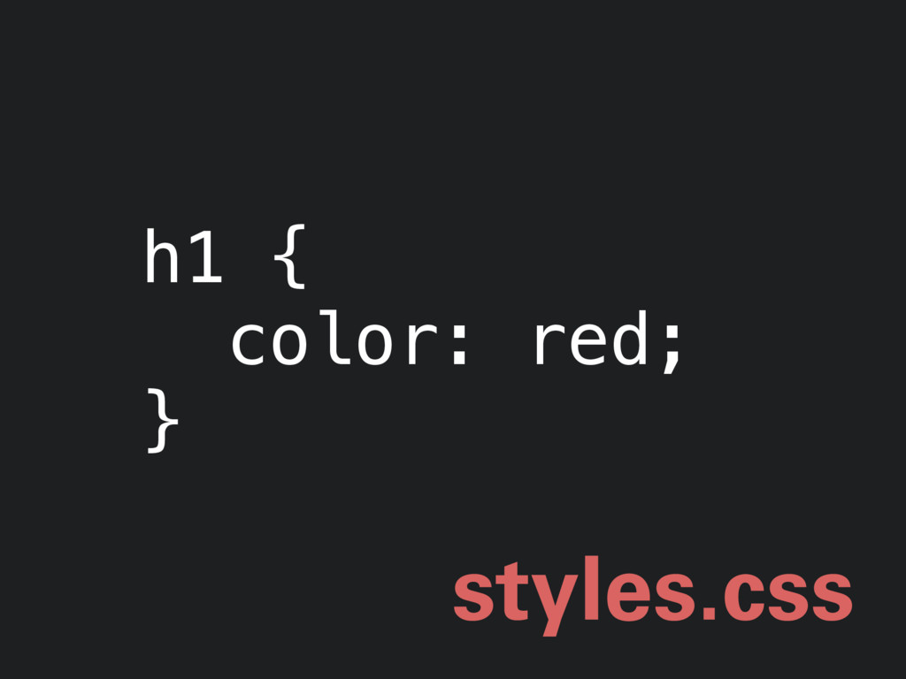 h1 { color: red; } styles.css
