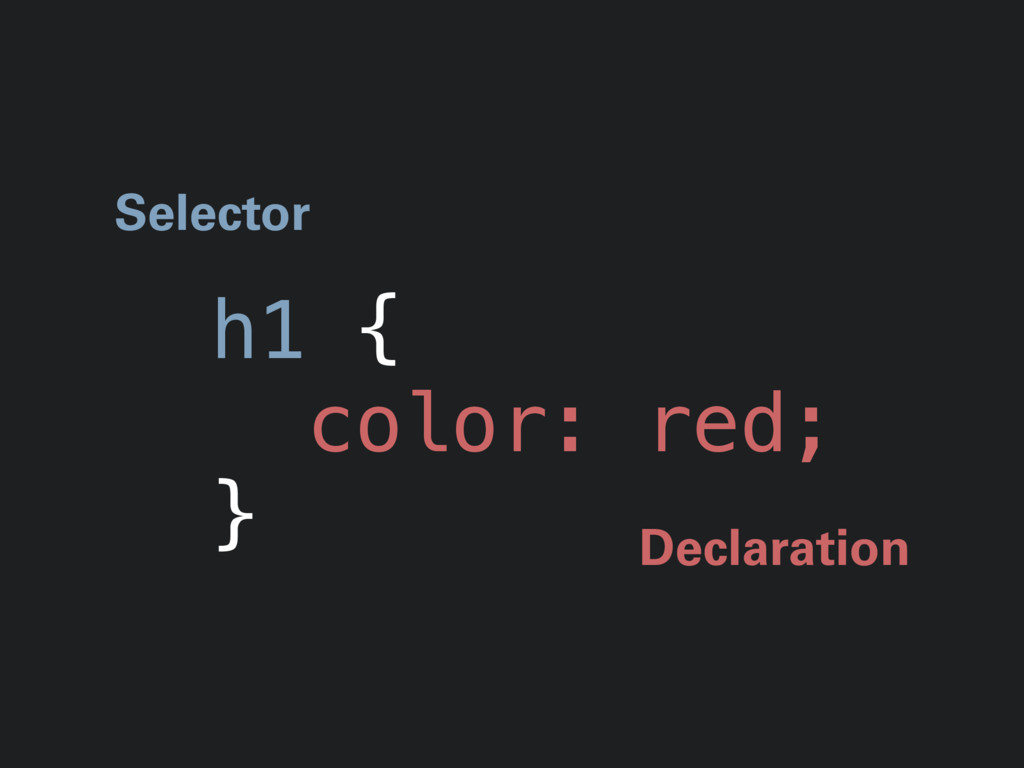 h1 { color: red; } Selector Declaration