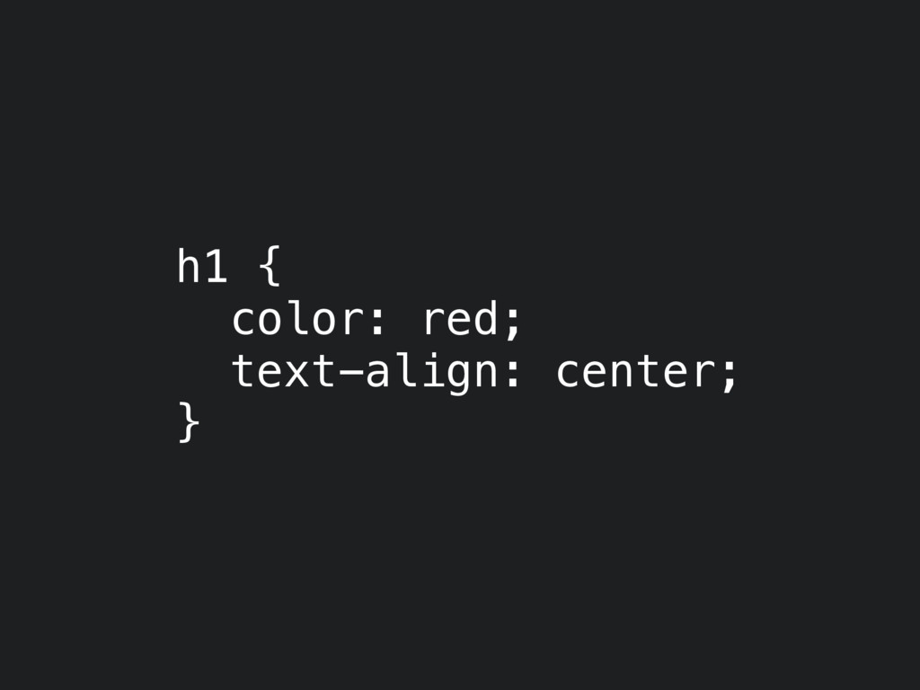 h1 { color: red; text-align: center; }