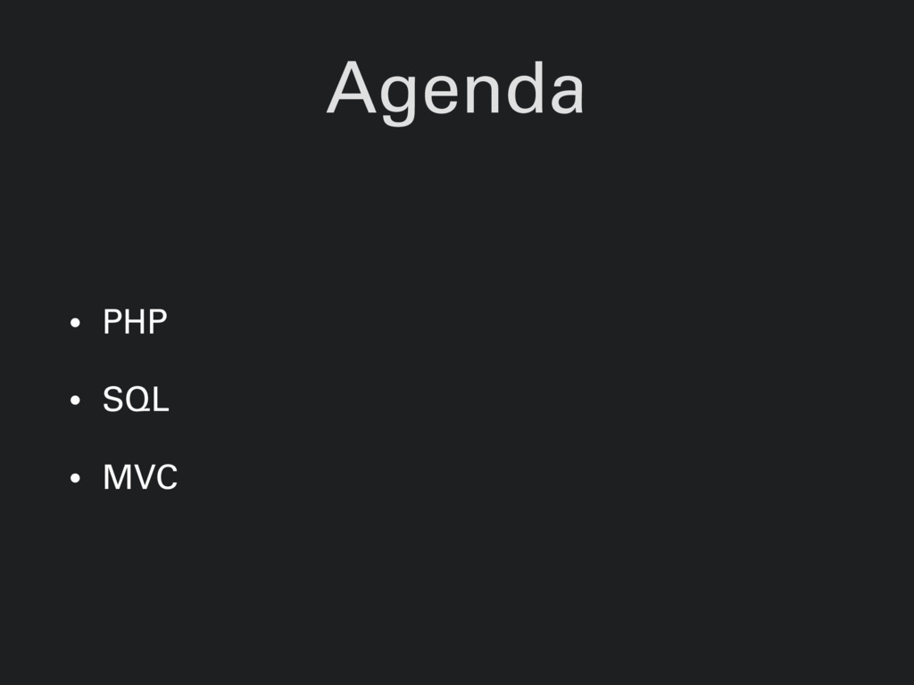 Agenda • PHP • SQL • MVC