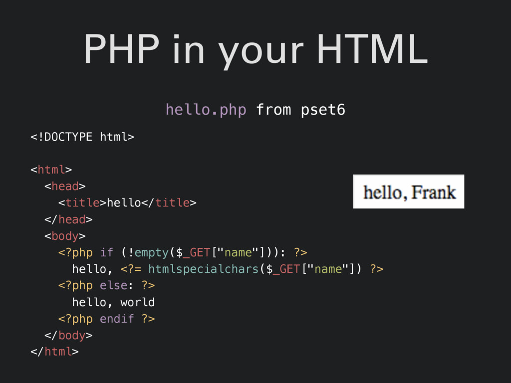 PHP in your HTML hello.php from pset6 <!DOCTYPE...
