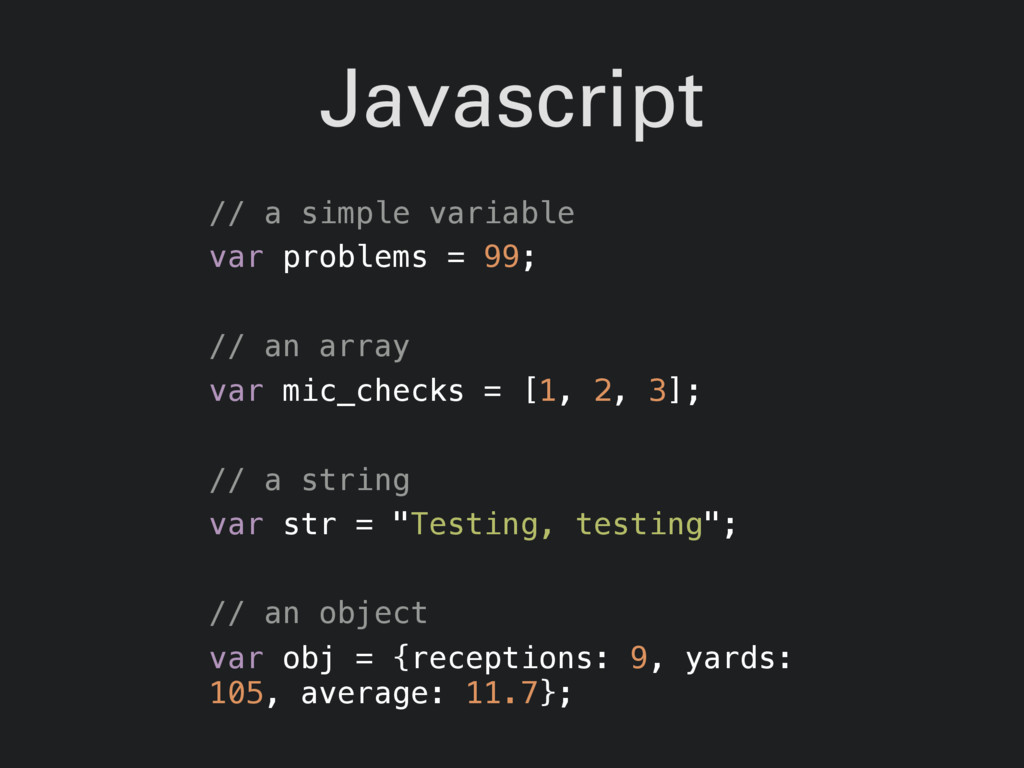 Javascript // a simple variable var problems = ...