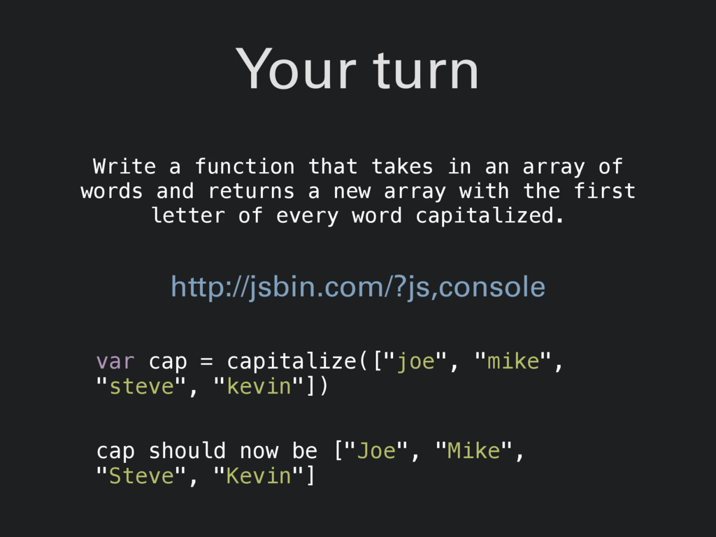 Your turn Write a function that takes in an arr...