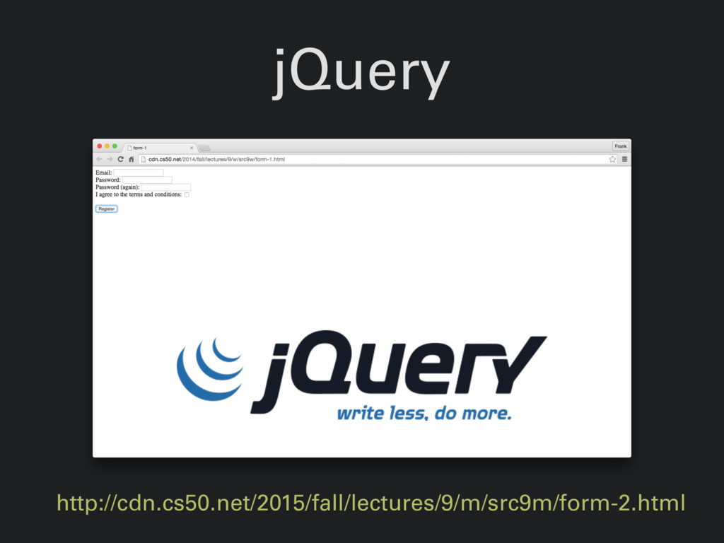jQuery http://cdn.cs50.net/2015/fall/lectures/9...