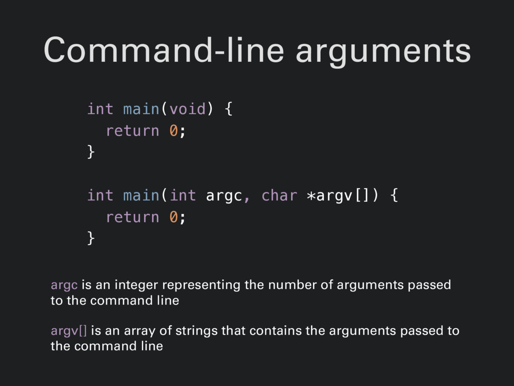 Command-line arguments int main(void) { return ...