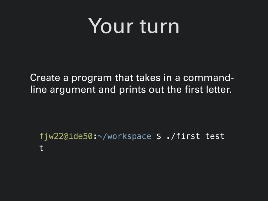 Your turn Create a program that takes in a comm...