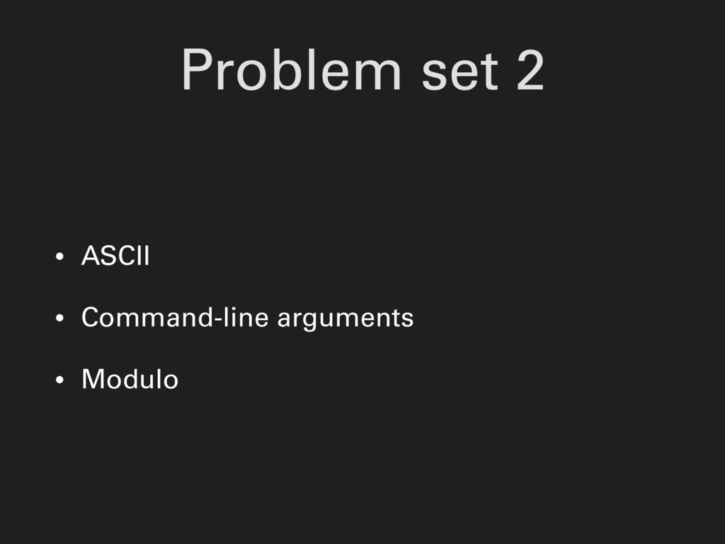 Problem set 2 • ASCII • Command-line arguments ...