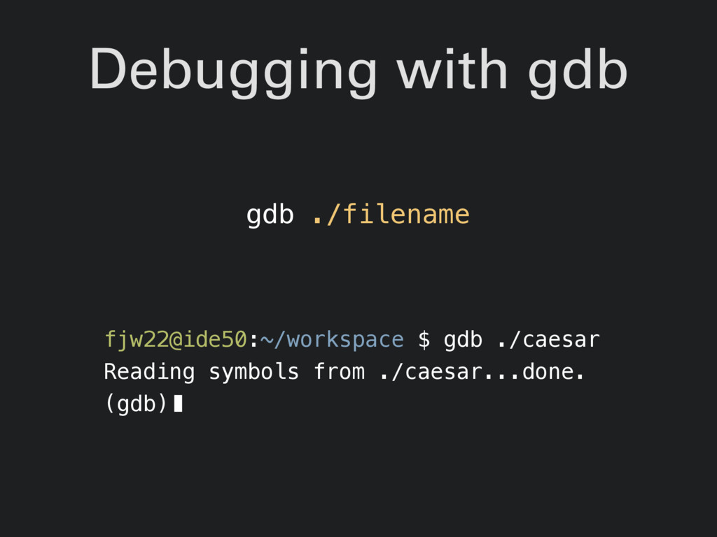 Debugging with gdb fjw22@ide50:~/workspace $ gd...
