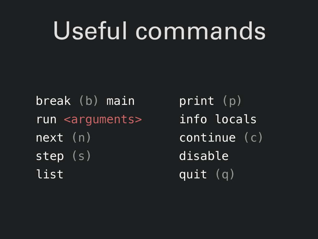 Useful commands break (b) main run <arguments> ...