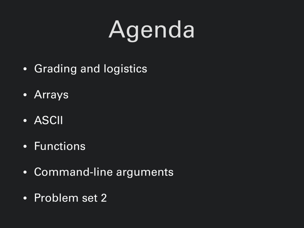 Agenda • Grading and logistics • Arrays • ASCII...