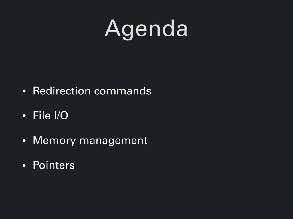 Agenda • Redirection commands • File I/O • Memo...