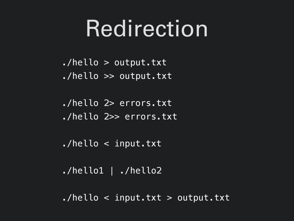 Redirection ./hello > output.txt ./hello >> out...