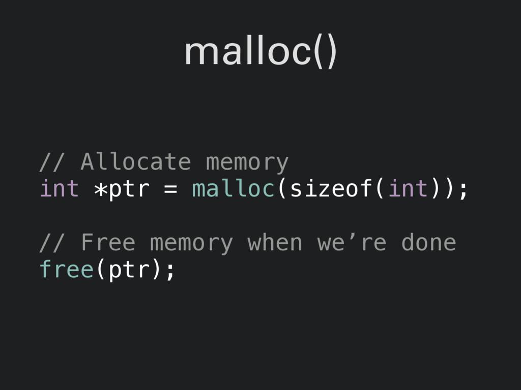 malloc() // Allocate memory int *ptr = malloc(s...