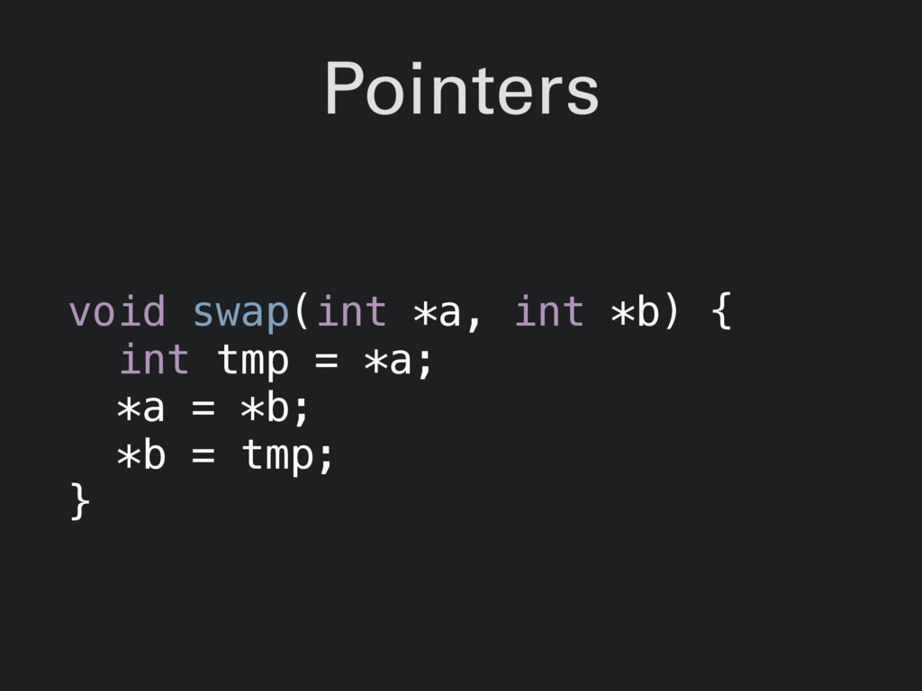 Pointers void swap(int *a, int *b) { int tmp = ...