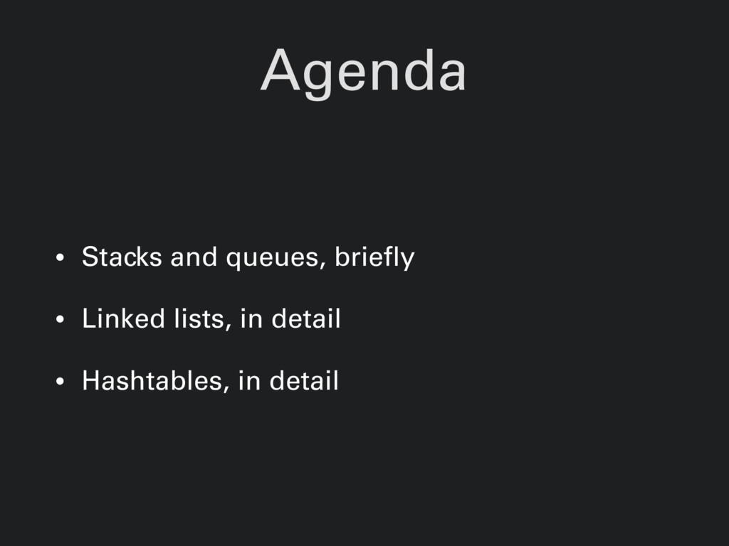 Agenda • Stacks and queues, briefly • Linked li...