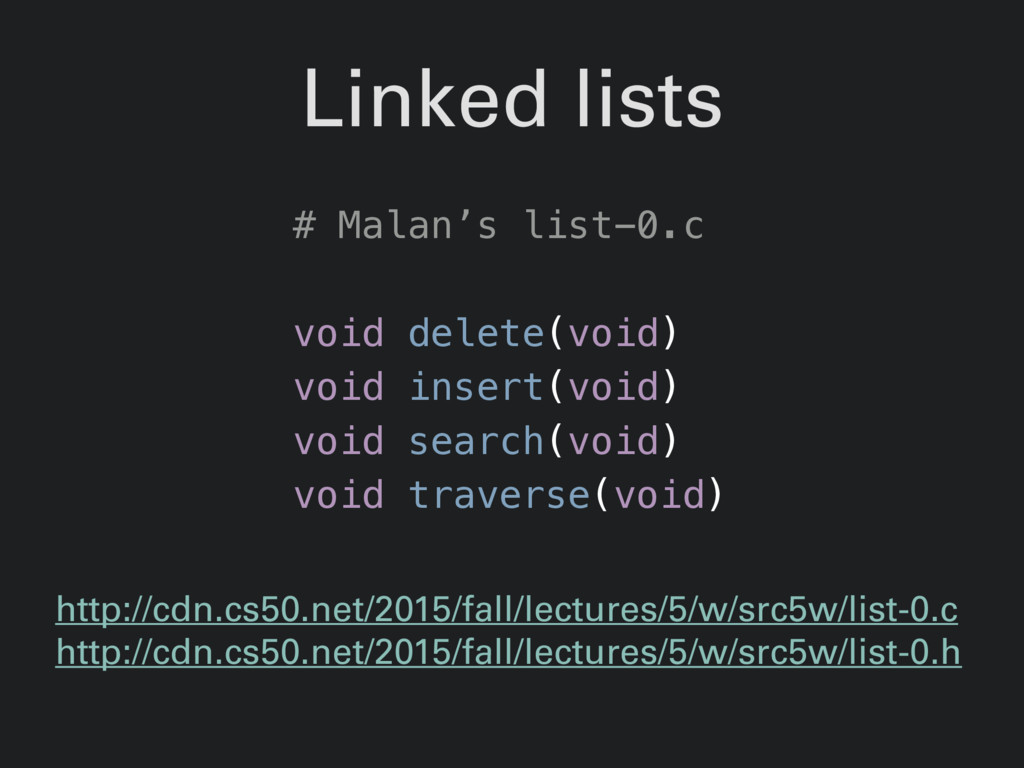 Linked lists http://cdn.cs50.net/2015/fall/lect...