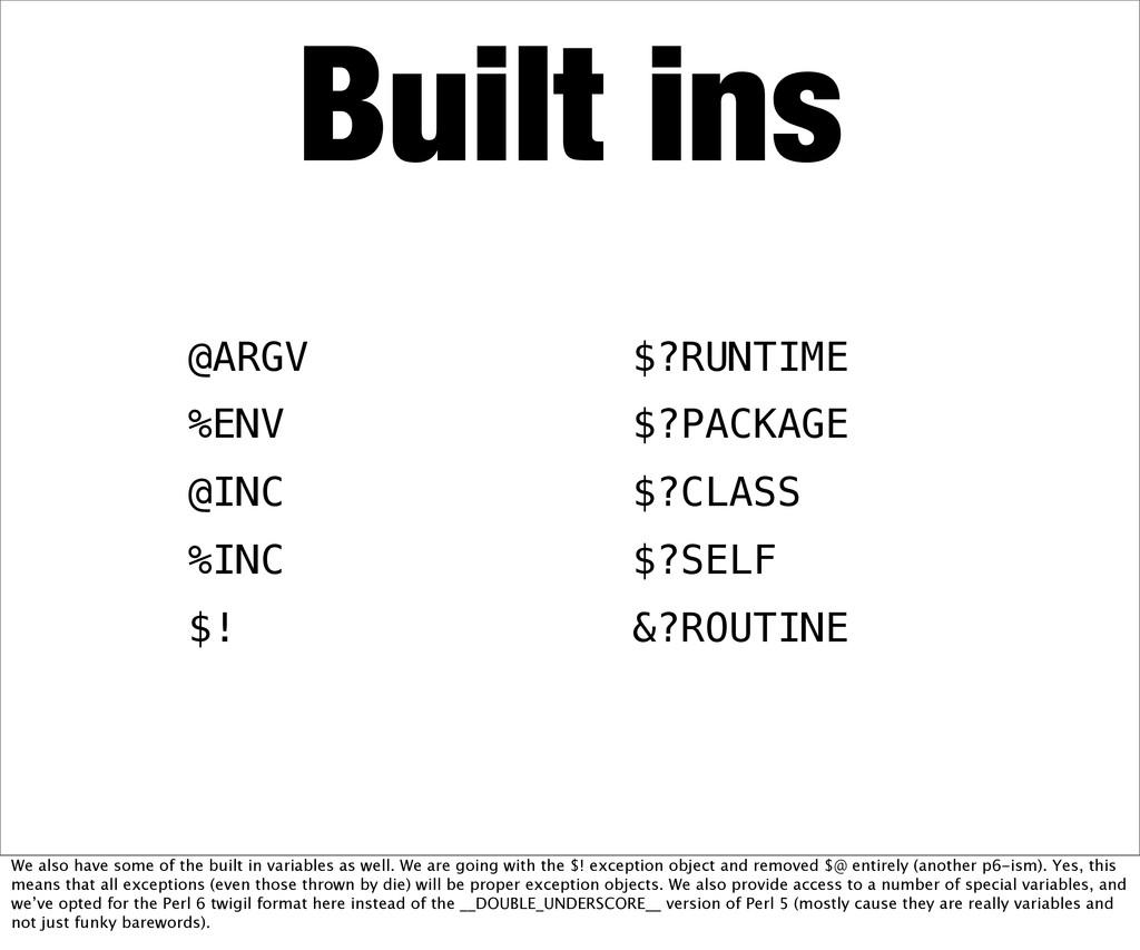 Built ins @ARGV %ENV @INC %INC $! $?RUNTIME $?P...
