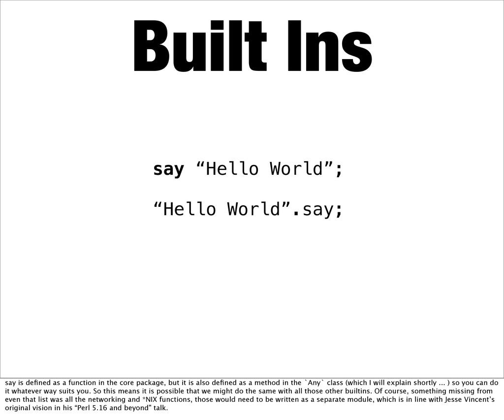 "Built Ins say ""Hello World""; ""Hello World"".say;..."