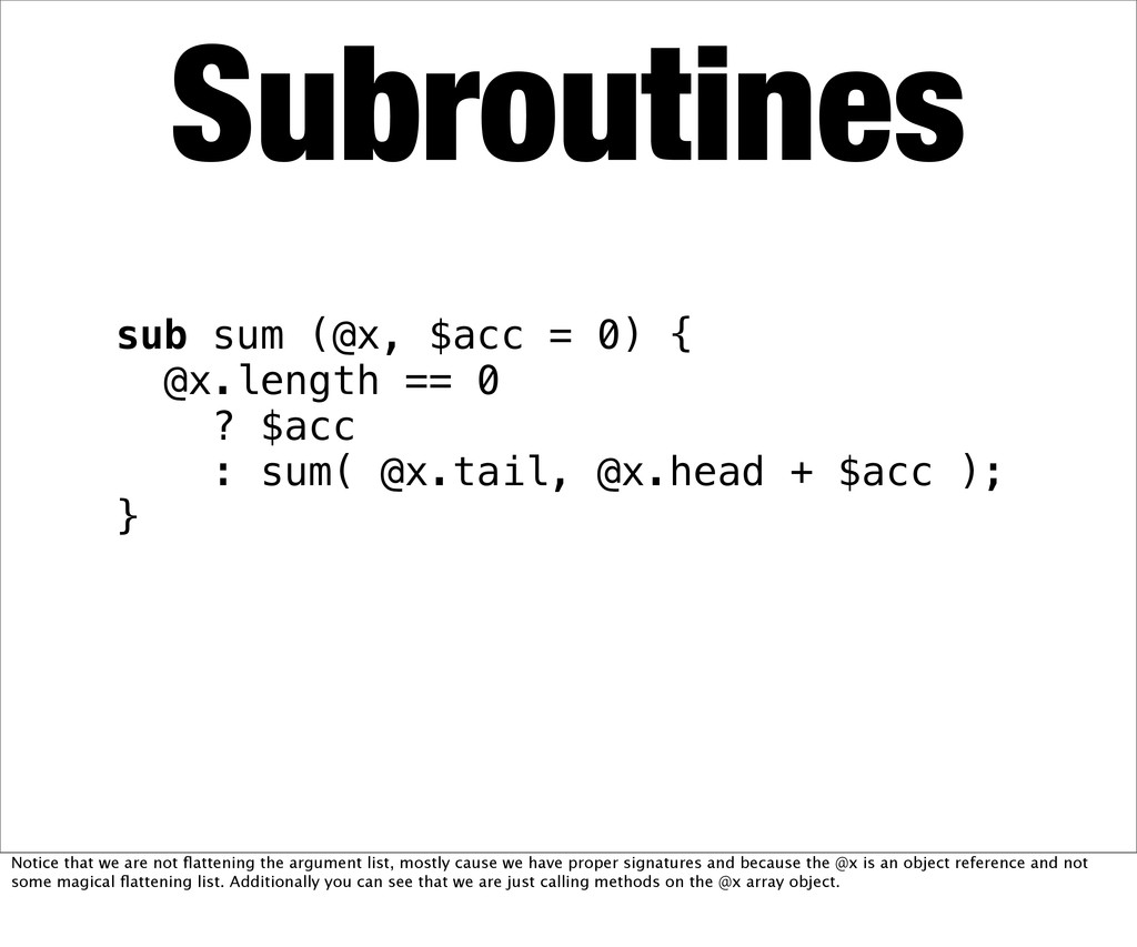 sub sum (@x, $acc = 0) { @x.length == 0 ? $acc ...
