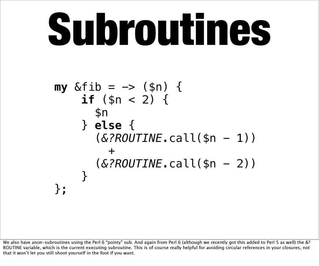 Subroutines my &fib = -> ($n) { if ($n < 2) { $...