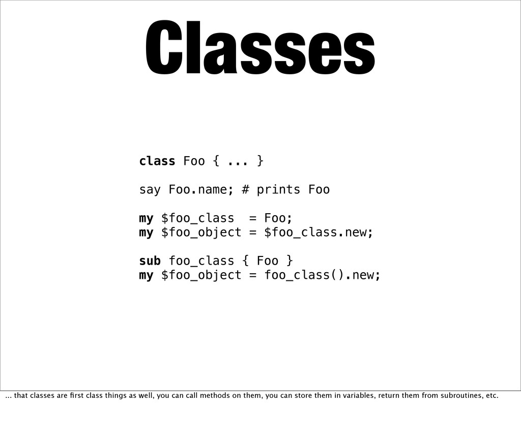 Classes class Foo { ... } say Foo.name; # print...
