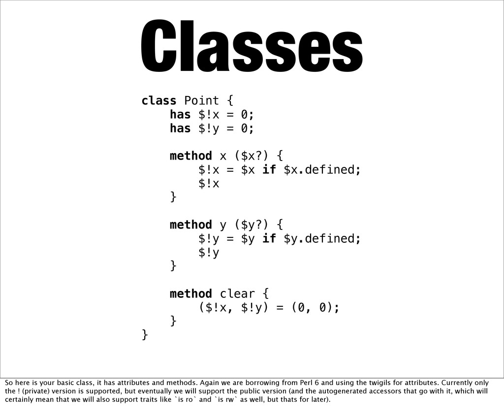 Classes class Point { has $!x = 0; has $!y = 0;...