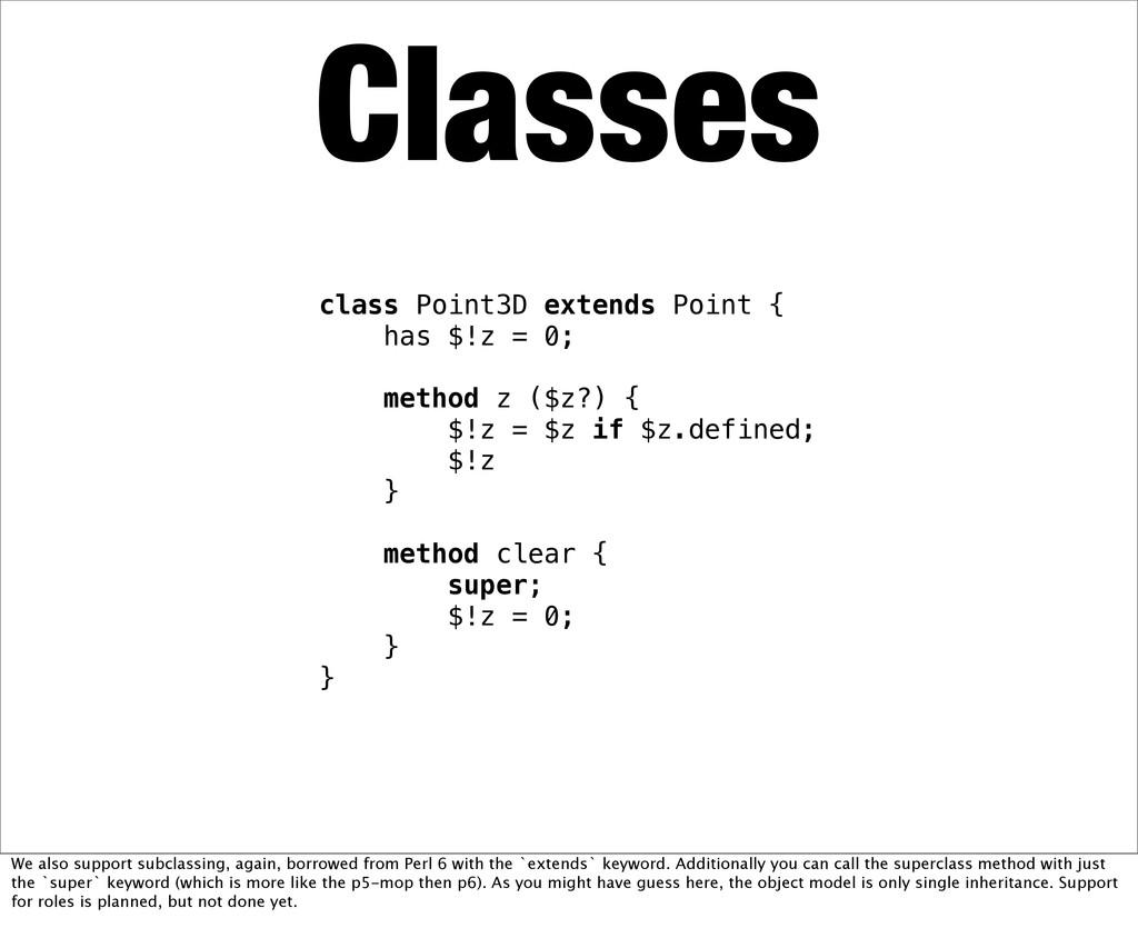 Classes class Point3D extends Point { has $!z =...