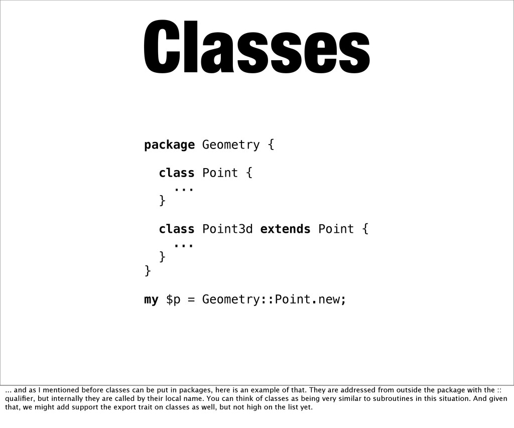 Classes package Geometry { class Point { ... } ...