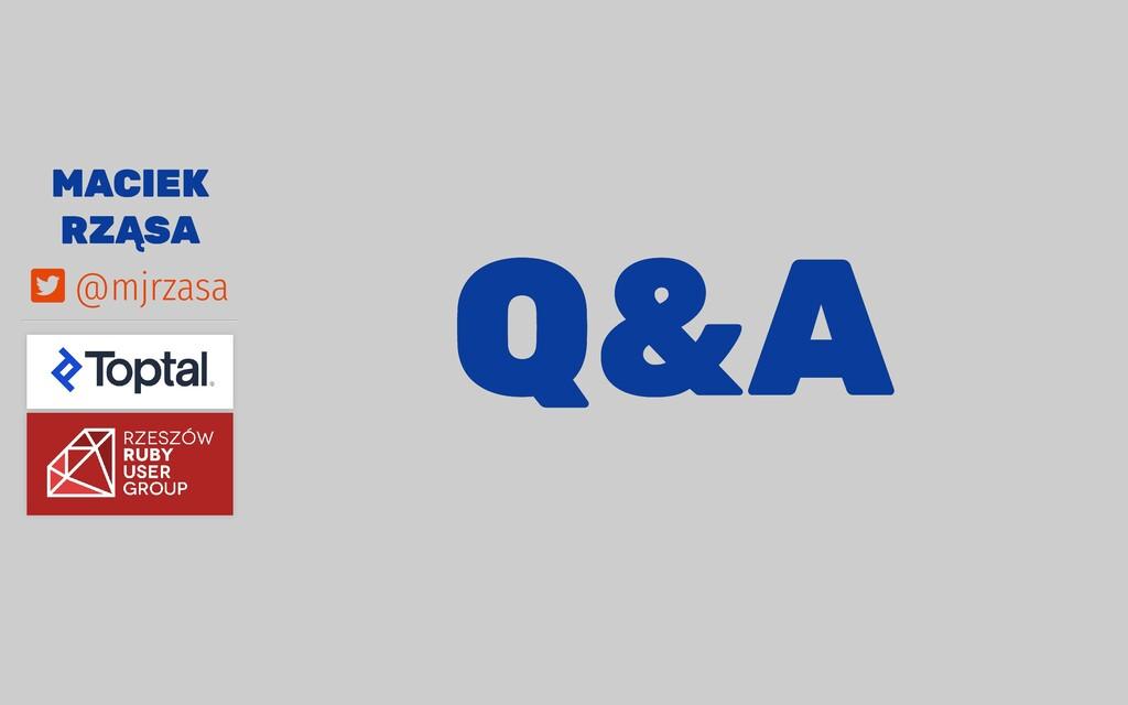MACIEK MACIEK RZĄSA RZĄSA Q&A Q&A  @mjrzasa