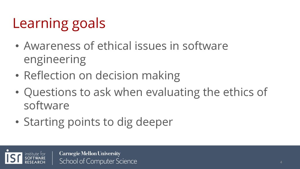 Learning goals • Awareness of ethical issues in...